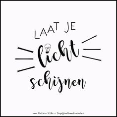 Laat je licht schijnen. Matt 5:16a #Licht https://www.dagelijksebroodkruimels.nl/matteus-5-16a/