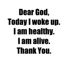 Frases Bonitas Para Todo Momento: DEAR GOD today i woke up, i am healthy, i am alive, Thank You. Great Quotes, Quotes To Live By, Me Quotes, Inspirational Quotes, Evil Quotes, Alive Quotes, Funny Quotes, Thank You God, Dear God