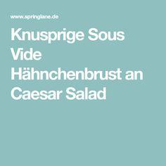 Knusprige Sous Vide Hähnchenbrust an Caesar Salad