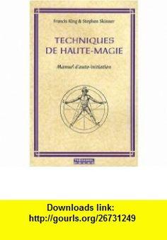 Techniques de Haute-Magie (French Edition) (9782844459763) Francis King , ISBN-10: 2844459765  , ISBN-13: 978-2844459763 ,  , tutorials , pdf , ebook , torrent , downloads , rapidshare , filesonic , hotfile , megaupload , fileserve