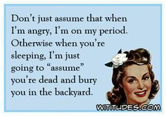 Don't assume I'm on my period. Sassy Snarky Retri Humor
