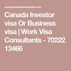 Canada Investor visa Or Business visa   Work Visa Consultants - 70222 13466