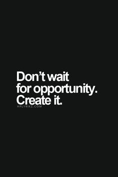 """Don't wait for opportunity. Create it."" #WWWQuotesToLiveBy #QOTD"