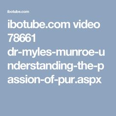 ibotube.com video 78661 dr-myles-munroe-understanding-the-passion-of-pur.aspx