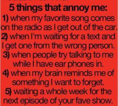 5 things that annoy me : instead of earbuds it's a book. People like to talk to me when I'm trying to read a BOOK.