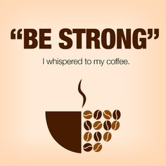 This is not a time for weak or sweet, dear #coffee.  Be bold.  Be strong. #SlimROASTinmycup #healthycoffee