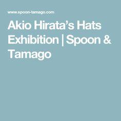 Akio Hirata's Hats Exhibition | Spoon & Tamago