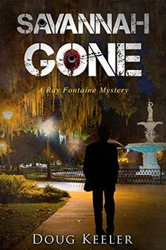 SAVANNAH GONE: A Ray Fontaine Mystery (A Ray Fontaine Mystery Thriller & Suspense Series Book 1), http://www.amazon.com/dp/B00WFC6EZG/ref=cm_sw_r_pi_awdm_ayziwb0ZHX8JQ