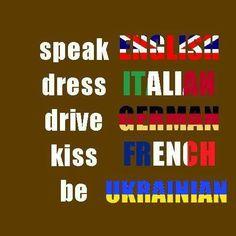speak, dress, drive, kiss and be
