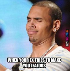 """""""When Your Ex Tries To Make You Jealous"""" - Exactly!"""