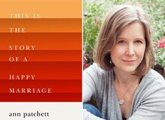 """Ann Patchett's """"This Is the Story of a Happy Marriage"""" 