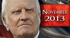 """BILLY GRAHAM: 'It Could Perhaps Be My Last Message' – Turning 95 - At 94, Billy Graham says he realizes his remaining time on the earth is limited. With his My Hope America project, he wants to make one last major appeal to the nation to turn from its sin and repent and for people to give their hearts to Jesus. .. """"It could perhaps be my last message, which is this: Christ is our hope for today and our promise for tomorrow. [...] 10/08/13"""