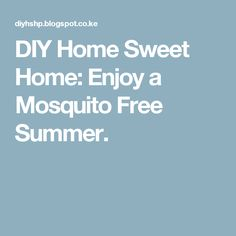 DIY Home Sweet Home: Enjoy a Mosquito Free Summer.