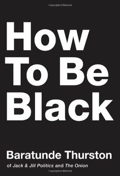 How to Be Black by Baratunde Thurston, http://www.amazon.com/dp/0062003216/ref=cm_sw_r_pi_dp_KdkNqb0RE21AV