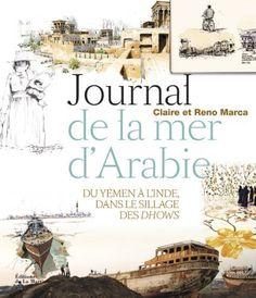 Journal de la mer dArabie : Voyage du Yemen a lInde, dans le sillage des dhows de Marca Claire, http://www.amazon.fr/dp/2732445517/ref=cm_sw_r_pi_dp_JhoMrb098ZF5B
