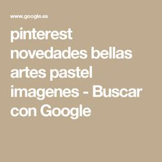 pinterest novedades bellas artes pastel imagenes - Buscar con Google