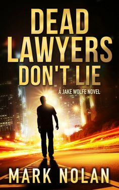 Title: Dead Lawyers Don't Lie Author: Mark Nolan Series: Jake Wolfe Genre: Mystery, Thriller Release Date: January Thriller Books, Mystery Thriller, Read Dead, Don T Lie, Thing 1, Page Turner, Book 1, Pdf Book, Books To Read