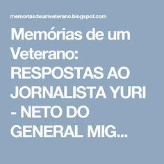 Memórias de um Veterano: RESPOSTAS AO JORNALISTA YURI - NETO DO GENERAL MIG...
