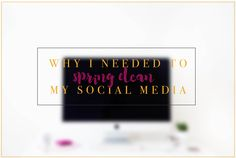 Why I needed to spring clean my social media