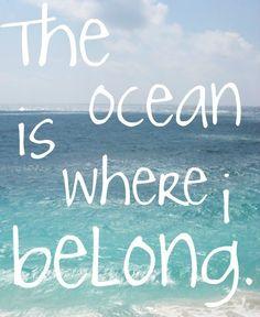 The ocean is where I belong! <3