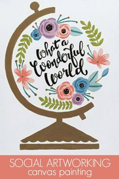 Social Artworking: Wonderful World Globe |  Trendy word art finds a home on this floral globe. Customize to your taste by using a different quote or even your monogram.