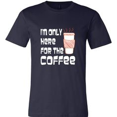 I'm Only Here for the Coffee T-shirt Mens Ladies Recovery 12 Step  AA NA Alcoholics Anonymous Funny Addiction Sober Sobriety Sponsor Rehab by ShopMyTeez on Etsy
