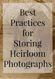 Best Practices for Storing Heirloom Photographs #genealogy #familyphotos