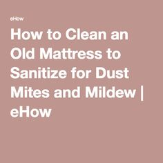 How to Clean an Old Mattress to Sanitize for Dust Mites and Mildew | eHow