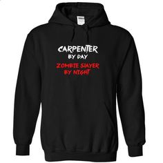CARPENTER by day Zombie Slayer By Night - #mens casual shirts #college sweatshirt. GET YOURS => https://www.sunfrog.com/Zombies/CARPENTER-by-day-Zombie-Slayer-By-Night-6964-Black-13476206-Hoodie.html?id=60505