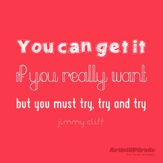 """You can get it if you really want but you must try, try, and try."" — Jimmy Cliff #Quote #WordsToLiveBy"