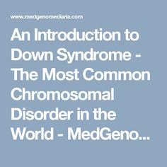 an introduction to the medical genetic condition down syndrome All 3 types of down syndrome are genetic conditions (relating to the genes), but only 1% of all cases of down syndrome have a hereditary component (passed from parent to child through the genes) heredity is not a factor in trisomy 21 (nondisjunction) and mosaicism.
