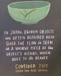 """""""Kintsugi"""", also known as is the Japanese art of repairing broken . """"Kintsugi"""", also known as is the Japanese art of repairing broken . """"Kintsugi"""", also known as The Words, Great Quotes, Quotes To Live By, Happy Quotes, Quotes On Life, Quotes Quotes, Proud Of You Quotes, Awesome Quotes, Change Quotes"""