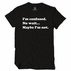 I'm Confused Maybe Women's T Shirt