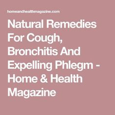 Natural Remedies For Cough, Bronchitis And Expelling Phlegm - Home & Health Magazine Home Remedy For Cough, Natural Cough Remedies, Flu Remedies, Natural Cures, Chest Congestion Remedies, Congestion Relief, Remedies For Glowing Skin, Home Health, Health Tips