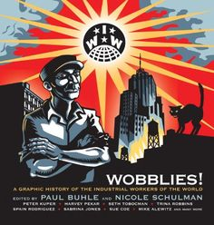 Wobblies!: A Graphic History of the Industrial Workers of the World by Mike Alewitz, Sue Coe, Sabrina Jones, Paul Buhle, Nicole Schulman. ISBN 9781844675258