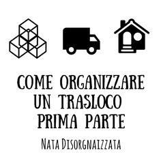 Nata disorganizzata: Come organizzare: un trasloco, parte prima