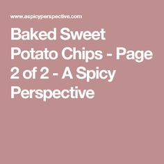Baked Sweet Potato Chips - Page 2 of 2 - A Spicy Perspective