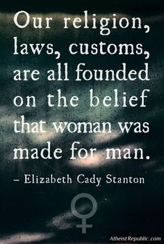 Elizabeth Cady Stanton - Women & Religion. Religion is why women aren't…