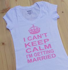 I Can't Keep Calm I'm Getting Married T-Shirt. Wedding Bride Shirt. Bride  V-Neck . Mrs Shirt. Funny Bride Gift on Etsy, $17.99