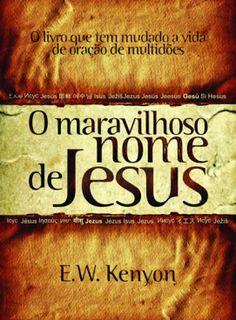 O Maravilhoso Nome de Jesus (E.W. Kenyon) - LIVROS ONLINE