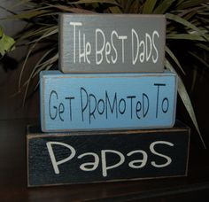 Father's Day The Best DADS get promoted to GRANDPAS Papa Personalized Wood Sign Shelf Blocks Primitive Country Rustic. $26.95, via Etsy.