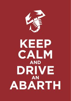 Keep Calm and Drive an Abarth. #Abarth