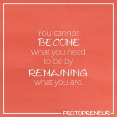 You cannot become what you need to be by #remaining what you are . . . #goals  #money #dream  #dreams  #workhard  #motivate #planner #plan #workmode #workworkwork  #selfmotivation  #alwayslearning  #futuregoals #hustle #hustleharder #protopreneurquote #motivation101 #motivationalwords #instatip #mobilemarketing #motivationnation #entrepreneurmotivation #workharddreambig #businesstip #motivationmafia #motivationquote #businessasusual #entrepreneursofinstagram #motivationmondays