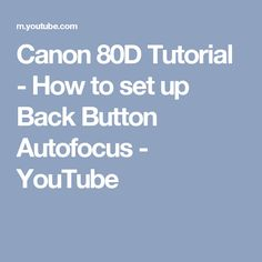 Canon 80D Tutorial - How to set up Back Button Autofocus - YouTube