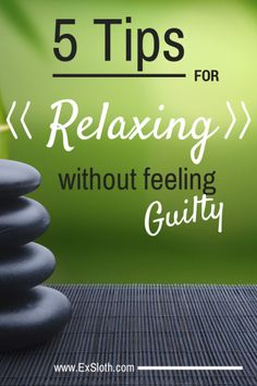 5 tips to help you relax without feeling guilty | @ExSloth