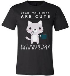 Your Kids Are Cute But Have You Seen My Cats?