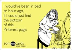 ~ I would've been in bed an hour ago, if I could just find the bottom of this Pinterest page.