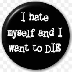 I hate my self