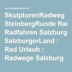 SkulpturenRadweg SteinbergRunde Radfahren SalzburgerLand : Rad Urlaub : Radwege Salzburg : Radwandern Salzburgerland : Radtouren Österreich