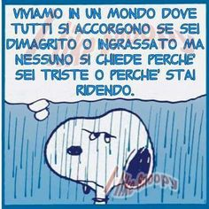 "Come dice Charlie Brown :""In giro c'è un analfabetismo dell'anima che nessuno può curare"" ......................................""There is around an illiteracy of the soul that nobody can take care of"""